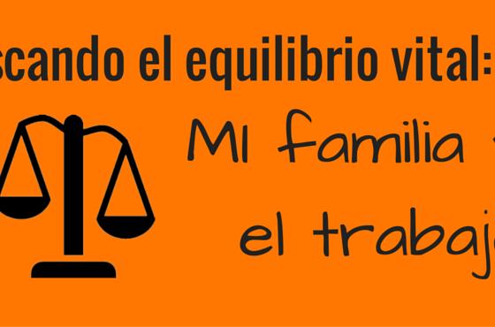 Buscando el equilibrio vital: Mi familia y el trabajo