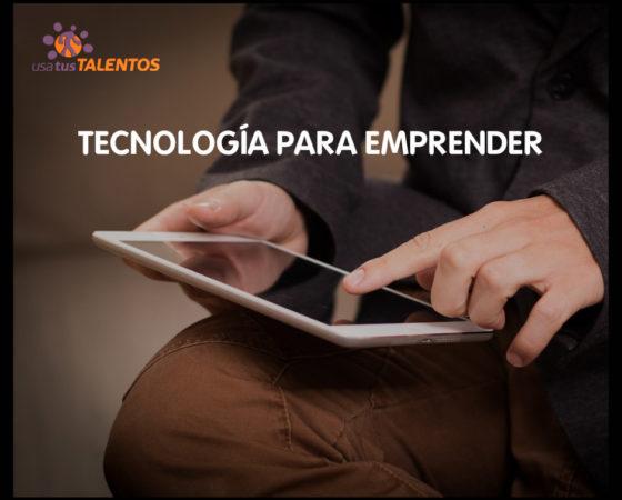 ¿Necesitamos de la tecnología para emprender?
